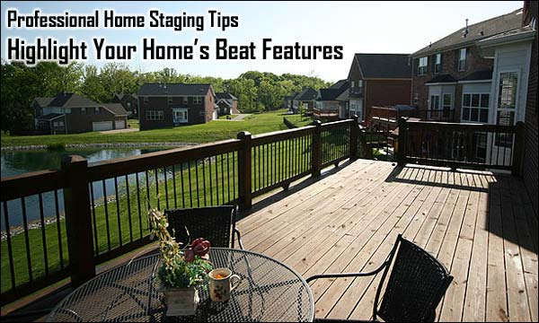 Professional Home Staging Tips: Highlight Your Home's Beat Features