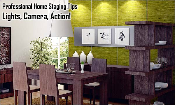 Professional Home Staging Tips: Lights, Camera, Action!