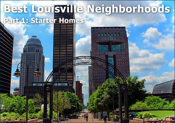 Best Louisville Neighborhoods: Part 1, Starter Homes